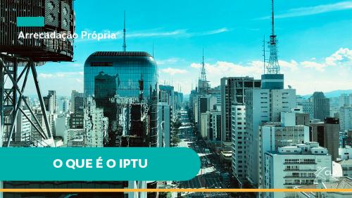 O que é o IPTU - Imposto Predial e Territorial Urbano