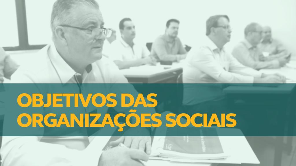 OBJETIVOS DAS ORGANIZAÇÕES SOCIAIS