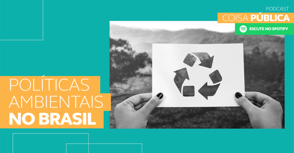 Podcast Coisa Pública - Políticas Ambientais no Brasil