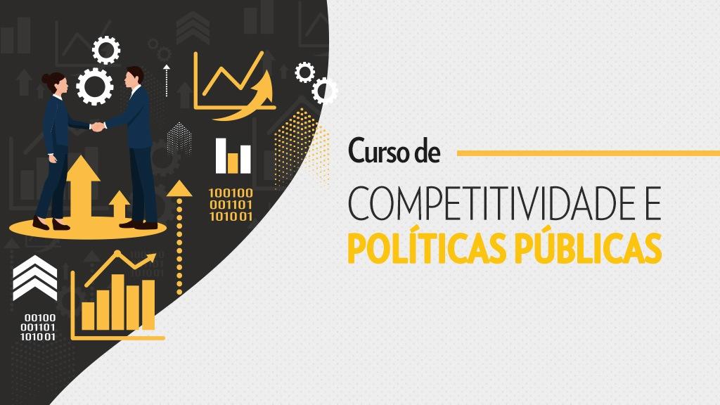Garanta sua vaga no curso de Competitividade e Políticas Públicas