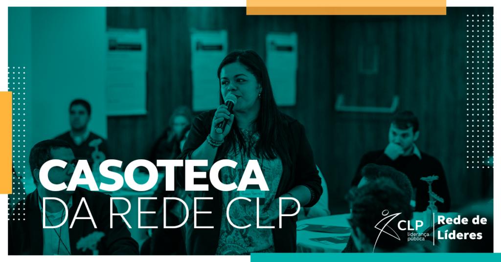 Casoteca: Conheça as boas práticas dos líderes da Rede CLP