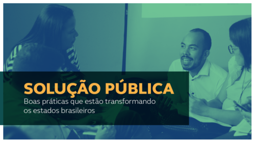 Solução Pública: Boas práticas que estão transformando os estados brasileiros