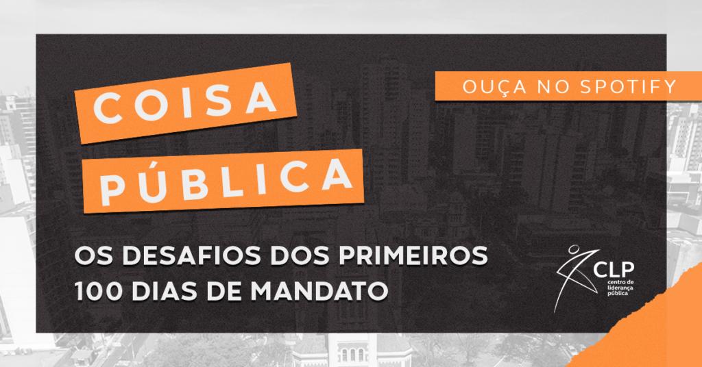 Podcast Coisa Pública: Os desafios dos primeiros 100 dias de mandato