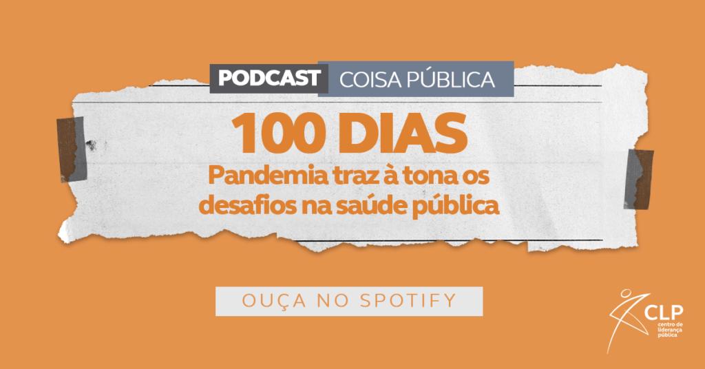 Podcast Coisa Pública: 100 dias: Pandemia traz à tona os desafios na saúde pública