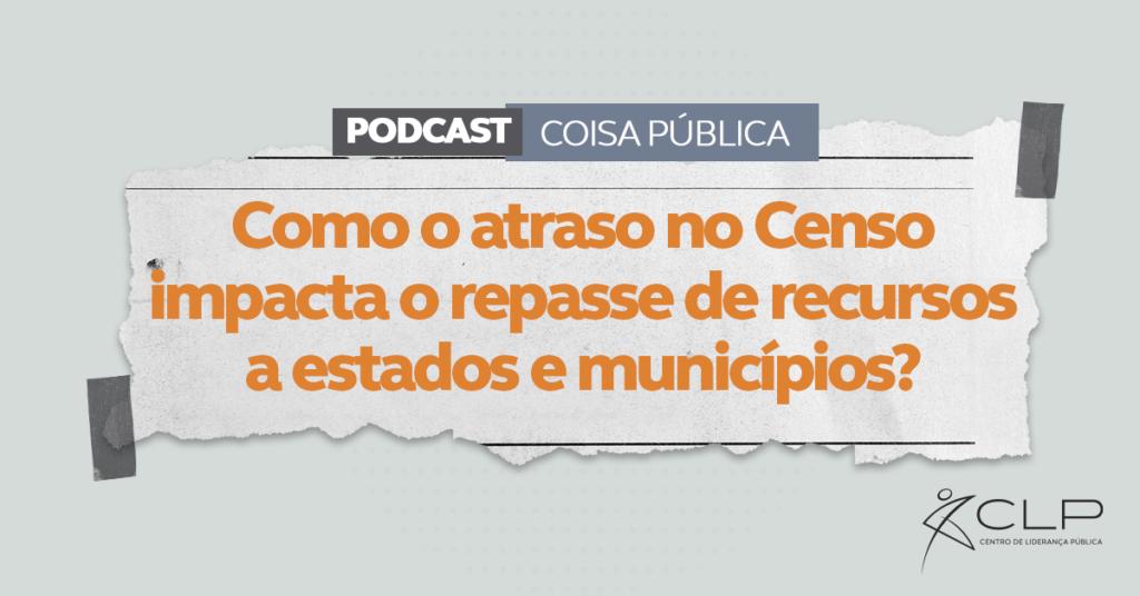 podcast-coisa-publica-como-o-atraso-no-censo-impacta-o-repasse-de-recursos-a-municipios