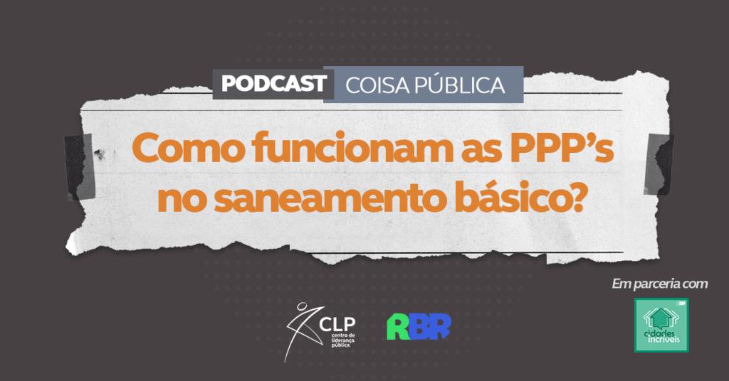 Podcast Coisa Pública: Como funcionam as PPP's no saneamento básico?