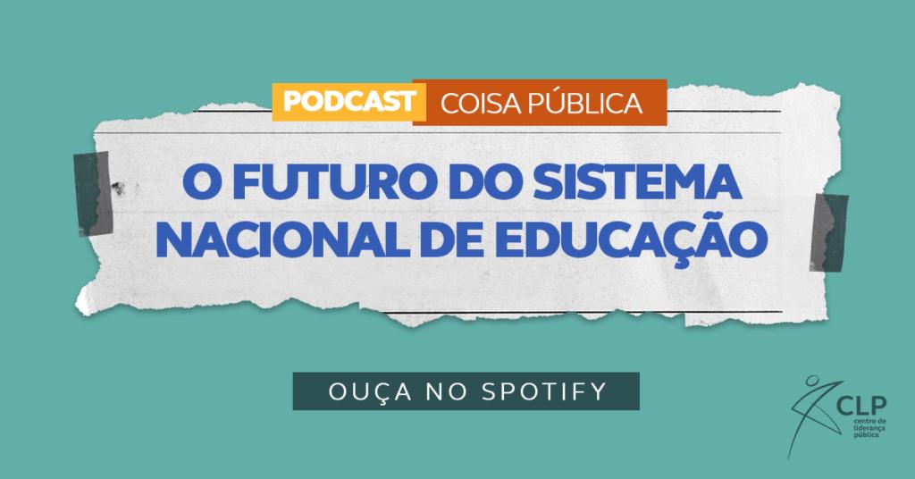 podcast-coisa-publica-o-futuro-do-sistema-nacional-de-educacao